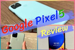 Google Pixel5のレビュー|使ってみなきゃわからない!最新のPixelはやっぱり凄かった!