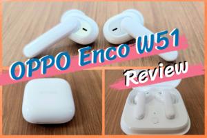 OPPO Enco W51のレビュー|機能的に足りないが音質・ノイキャンはとても優秀