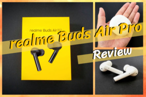 realme Buds Air Proのレビュー|低価格ながらポイントを抑えた優秀な1台